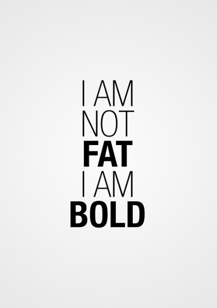 I Am Not Fat, I Am Bold